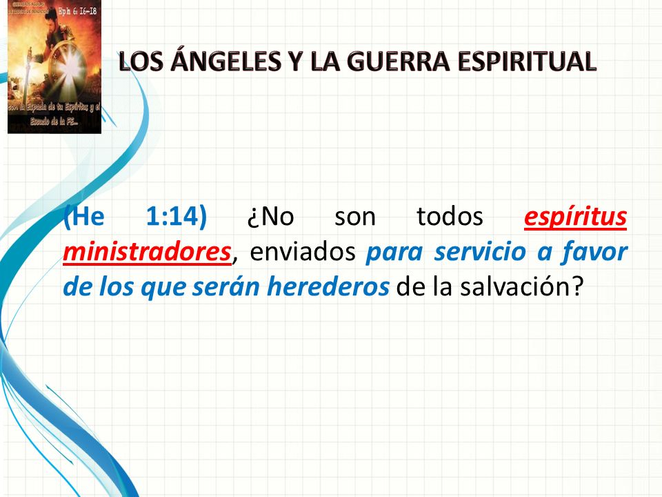 (He 1:14) ¿No son todos espíritus ministradores, enviados para servicio a favor de los que serán herederos de la salvación?