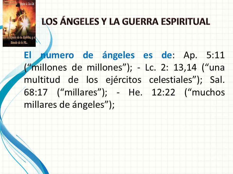 El numero de ángeles es de: Ap.5:11 (millones de millones); - Lc.
