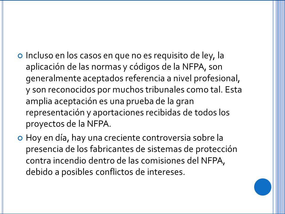 Incluso en los casos en que no es requisito de ley, la aplicación de las normas y códigos de la NFPA, son generalmente aceptados referencia a nivel profesional, y son reconocidos por muchos tribunales como tal.
