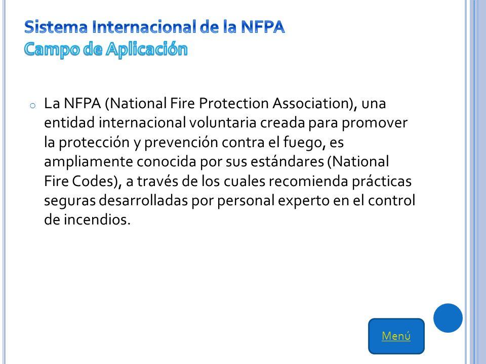 o La NFPA (National Fire Protection Association), una entidad internacional voluntaria creada para promover la protección y prevención contra el fuego, es ampliamente conocida por sus estándares (National Fire Codes), a través de los cuales recomienda prácticas seguras desarrolladas por personal experto en el control de incendios.
