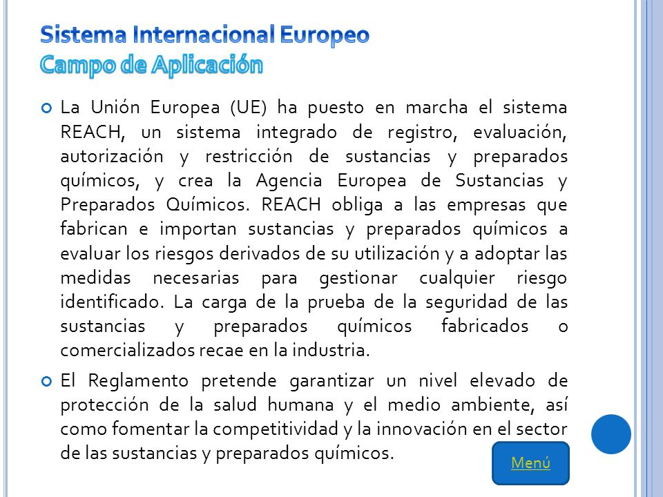 La Unión Europea (UE) ha puesto en marcha el sistema REACH, un sistema integrado de registro, evaluación, autorización y restricción de sustancias y preparados químicos, y crea la Agencia Europea de Sustancias y Preparados Químicos.