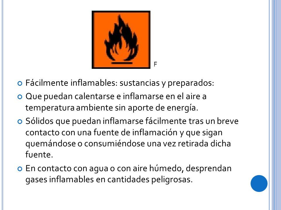 Fácilmente inflamables: sustancias y preparados: Que puedan calentarse e inflamarse en el aire a temperatura ambiente sin aporte de energía.