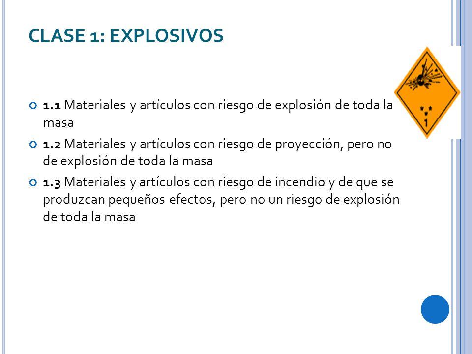 CLASE 1: EXPLOSIVOS 1.1 Materiales y artículos con riesgo de explosión de toda la masa 1.2 Materiales y artículos con riesgo de proyección, pero no de explosión de toda la masa 1.3 Materiales y artículos con riesgo de incendio y de que se produzcan pequeños efectos, pero no un riesgo de explosión de toda la masa