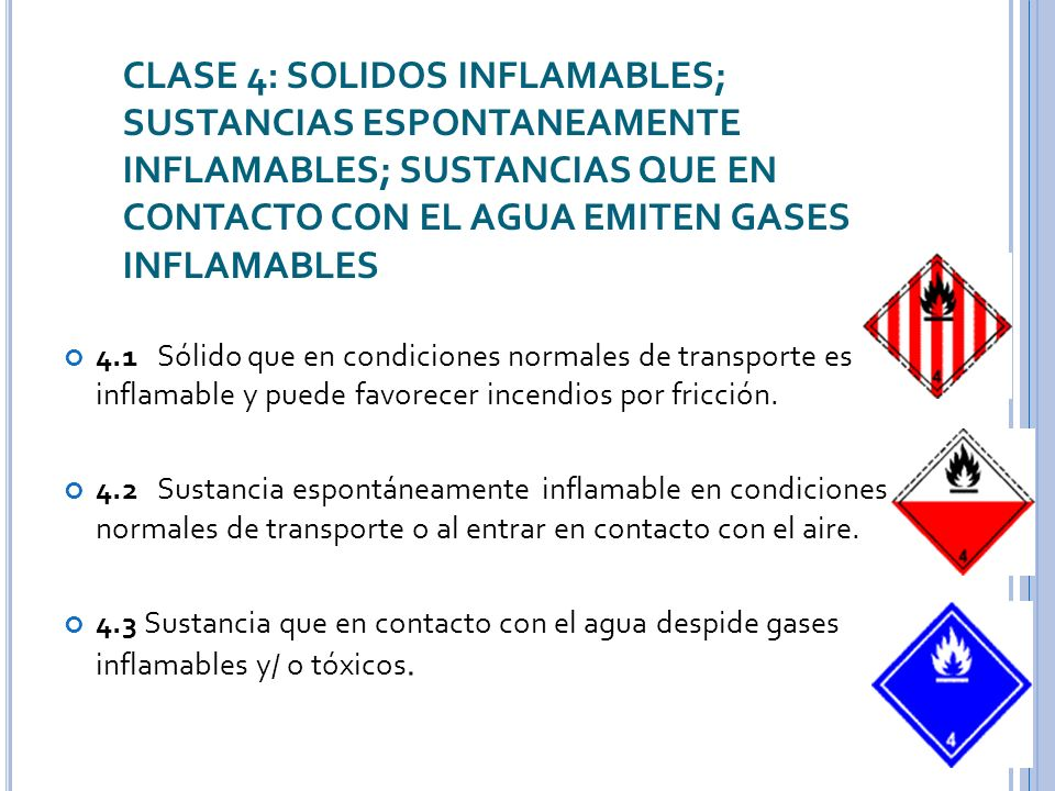 CLASE 4: SOLIDOS INFLAMABLES; SUSTANCIAS ESPONTANEAMENTE INFLAMABLES; SUSTANCIAS QUE EN CONTACTO CON EL AGUA EMITEN GASES INFLAMABLES 4.1 Sólido que e
