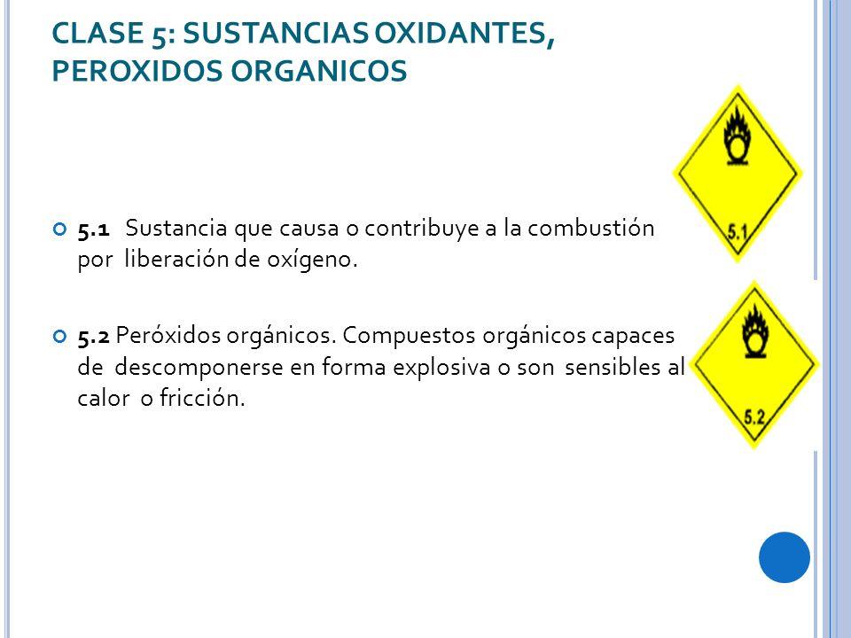 CLASE 5: SUSTANCIAS OXIDANTES, PEROXIDOS ORGANICOS 5.1 Sustancia que causa o contribuye a la combustión por liberación de oxígeno.