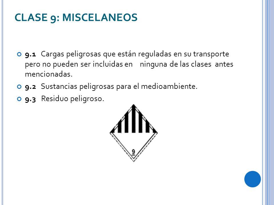 CLASE 9: MISCELANEOS 9.1 Cargas peligrosas que están reguladas en su transporte pero no pueden ser incluidas en ninguna de las clases antes mencionadas.