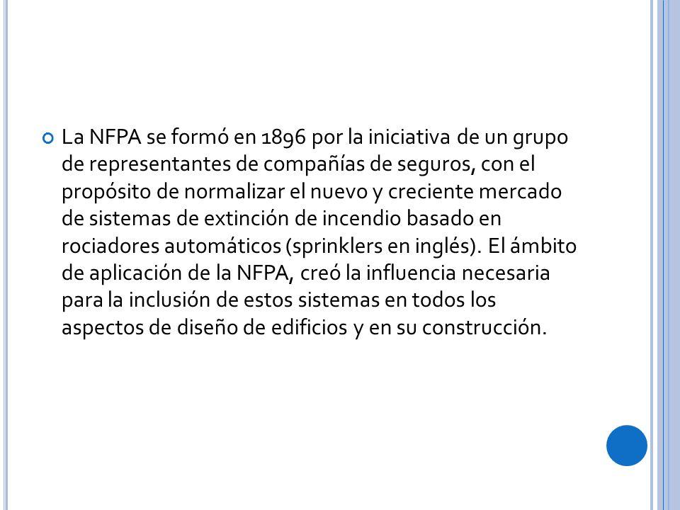 La NFPA se formó en 1896 por la iniciativa de un grupo de representantes de compañías de seguros, con el propósito de normalizar el nuevo y creciente mercado de sistemas de extinción de incendio basado en rociadores automáticos (sprinklers en inglés).