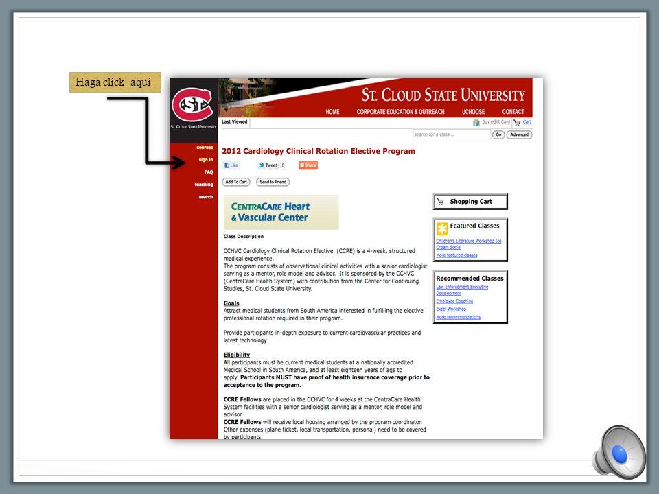 Instrucciones para matricularse en la Rotación de Cardiología HAGA CLIC EN ESTE ENLACE http://stcloudstate.augusoft.net/index.cfm method=ClassInfo.Cla ssInformation&int_class_id=42