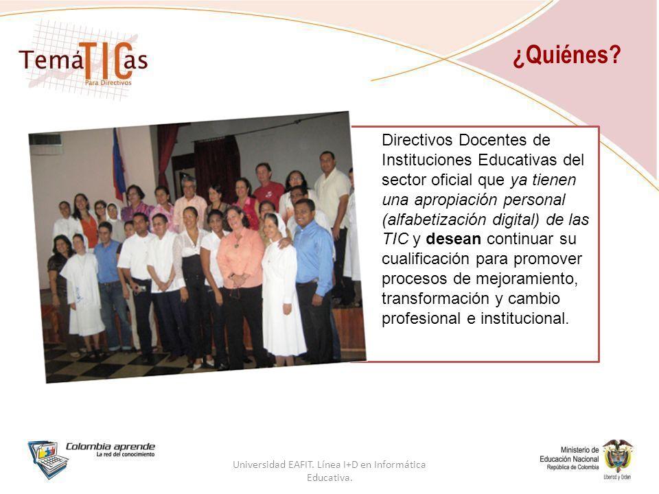 ¿Quiénes. Universidad EAFIT. Línea I+D en Informática Educativa.