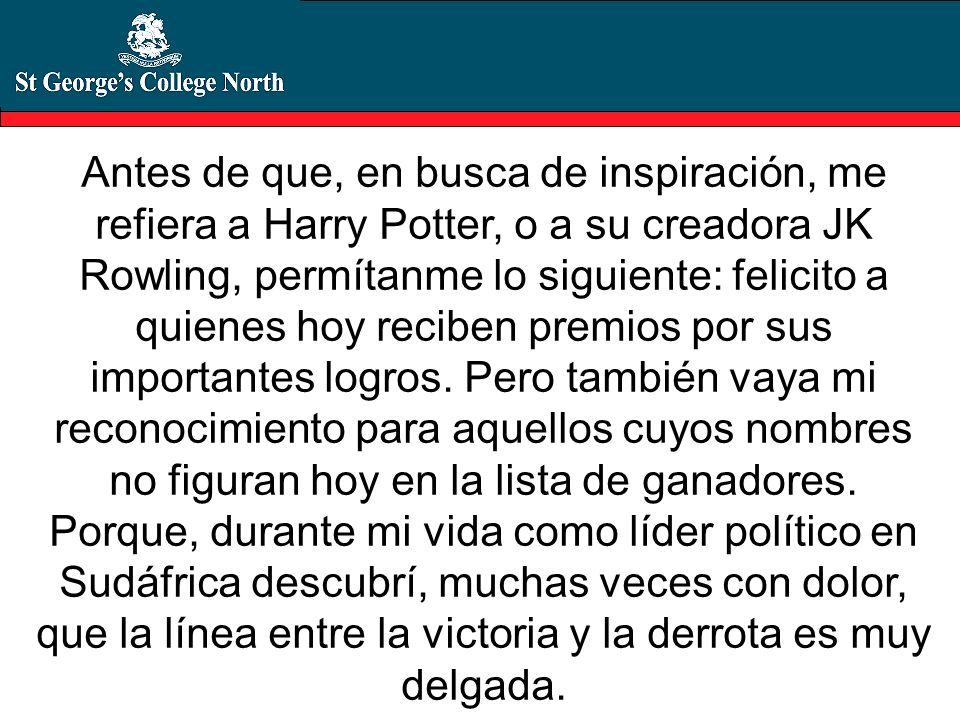 Antes de que, en busca de inspiración, me refiera a Harry Potter, o a su creadora JK Rowling, permítanme lo siguiente: felicito a quienes hoy reciben