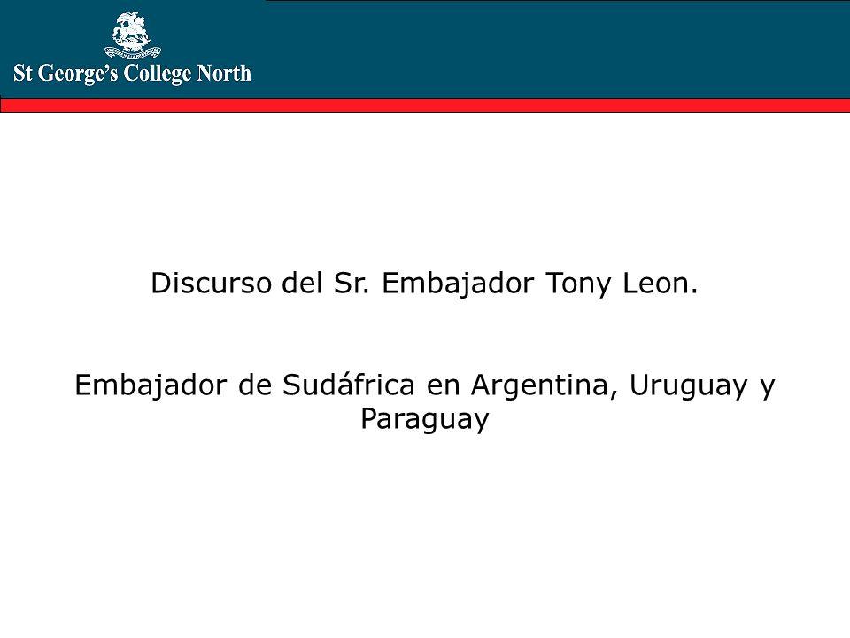 Discurso del Sr. Embajador Tony Leon. Embajador de Sudáfrica en Argentina, Uruguay y Paraguay