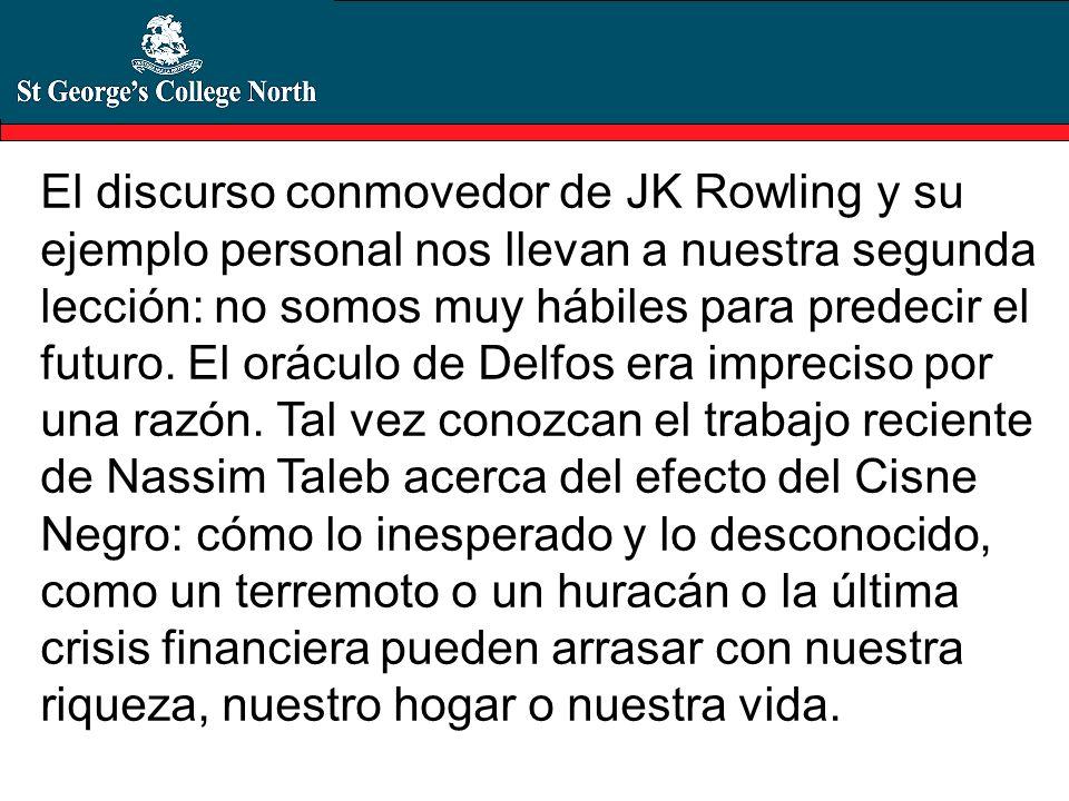 El discurso conmovedor de JK Rowling y su ejemplo personal nos llevan a nuestra segunda lección: no somos muy hábiles para predecir el futuro. El orác