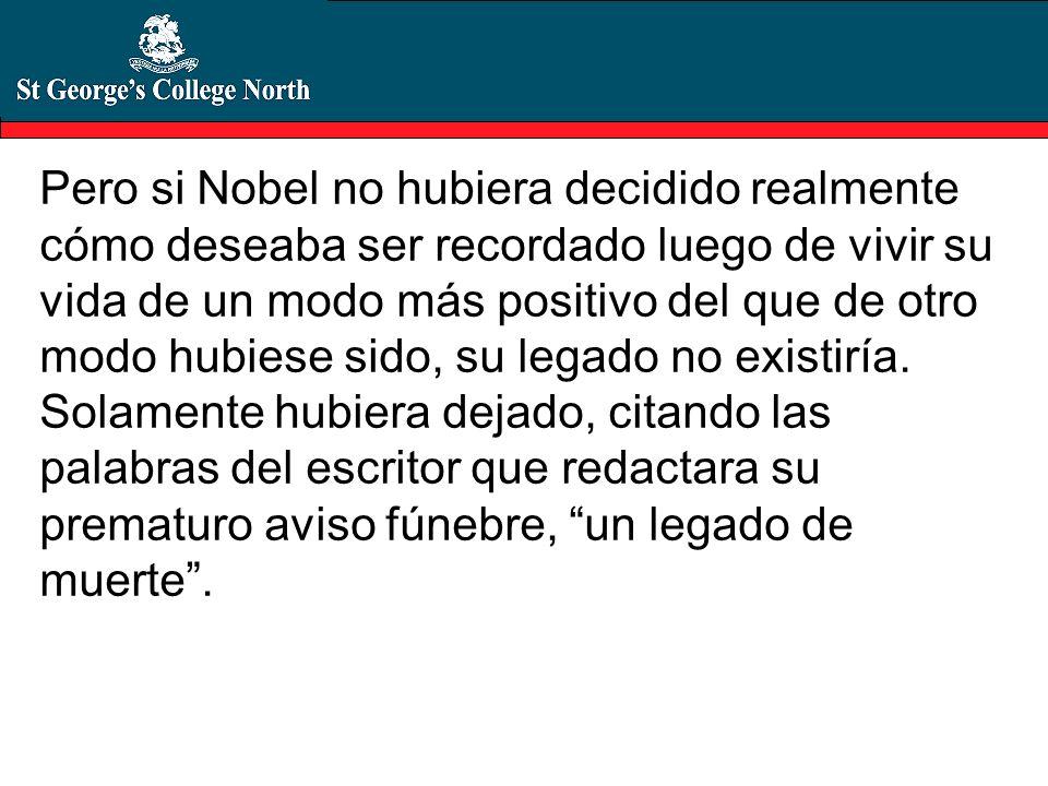 Pero si Nobel no hubiera decidido realmente cómo deseaba ser recordado luego de vivir su vida de un modo más positivo del que de otro modo hubiese sid