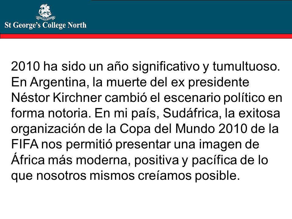 2010 ha sido un año significativo y tumultuoso. En Argentina, la muerte del ex presidente Néstor Kirchner cambió el escenario político en forma notori