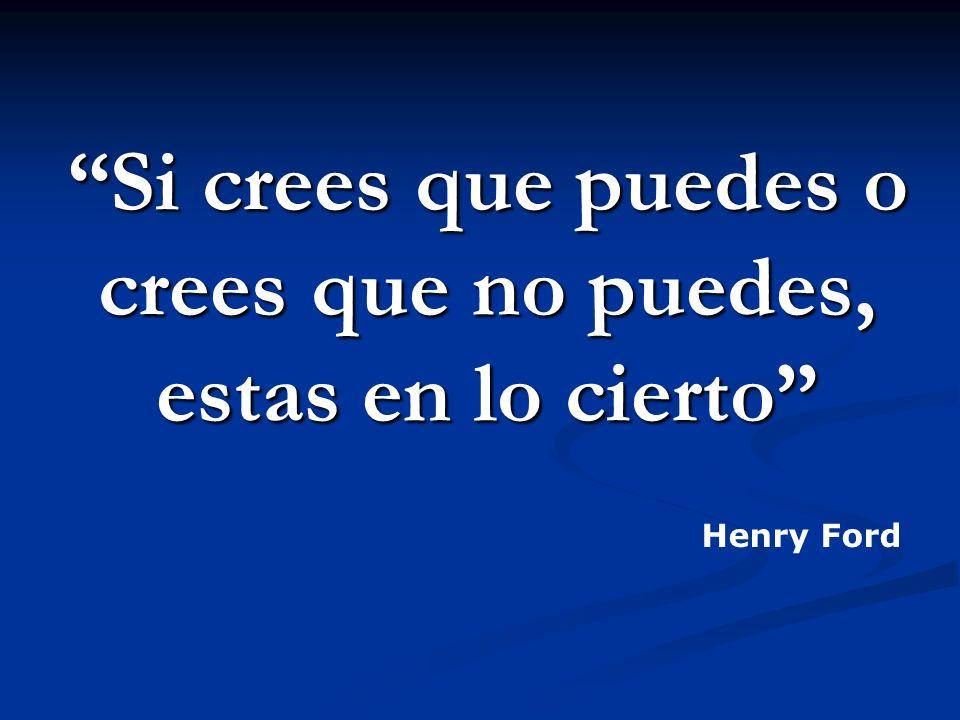Si crees que puedes o crees que no puedes, estas en lo cierto Henry Ford