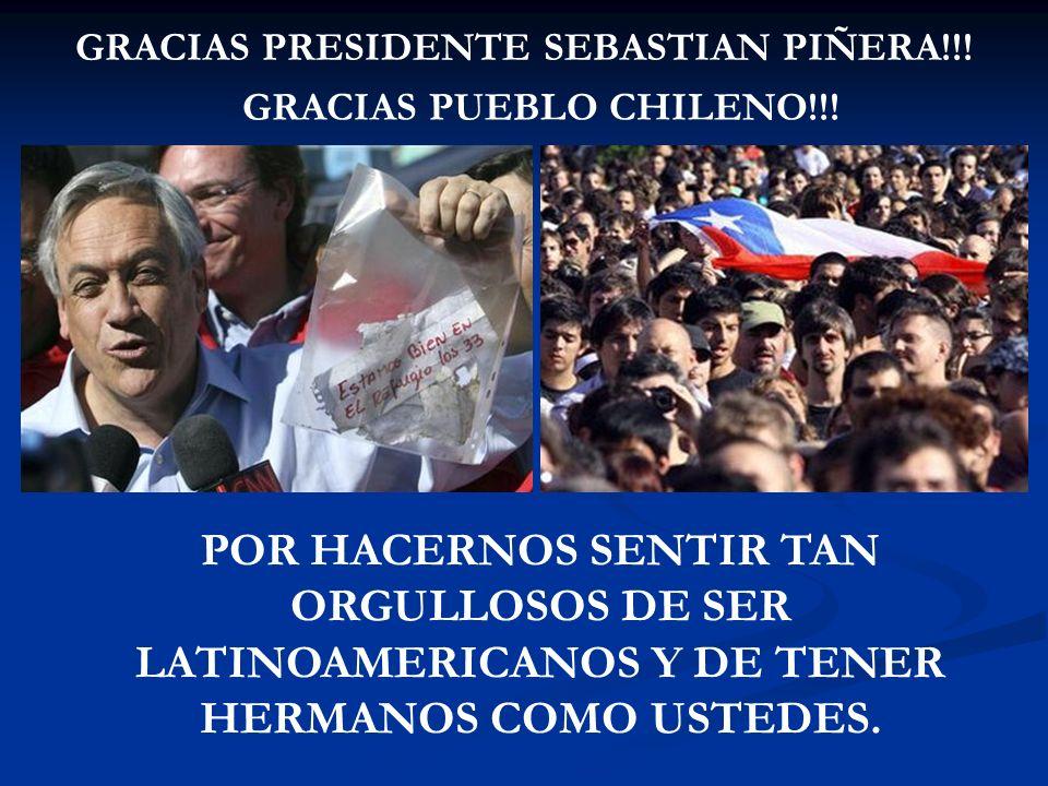 GRACIAS PRESIDENTE SEBASTIAN PIÑERA!!! POR HACERNOS SENTIR TAN ORGULLOSOS DE SER LATINOAMERICANOS Y DE TENER HERMANOS COMO USTEDES. GRACIAS PUEBLO CHI