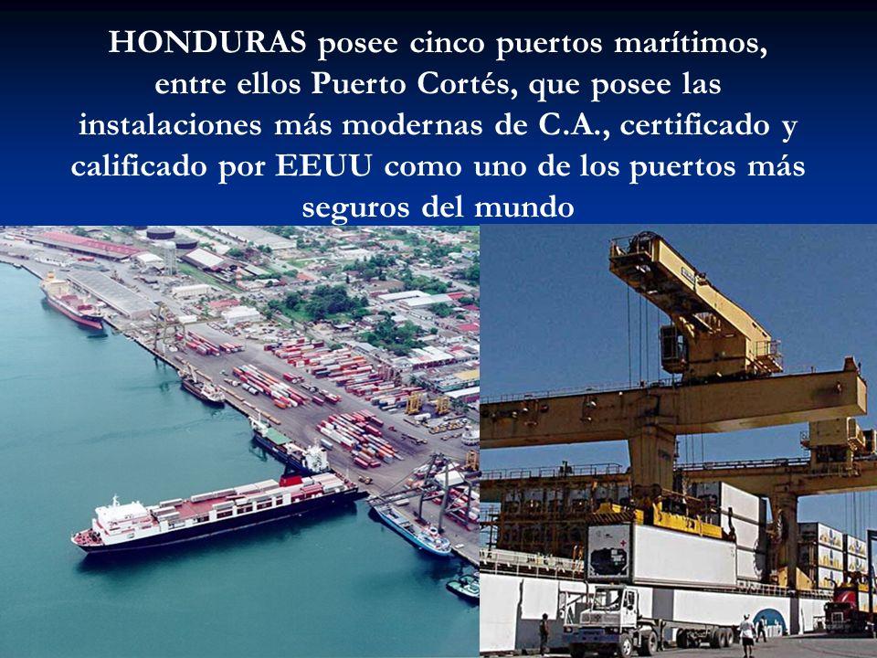 HONDURAS posee cinco puertos marítimos, entre ellos Puerto Cortés, que posee las instalaciones más modernas de C.A., certificado y calificado por EEUU como uno de los puertos más seguros del mundo