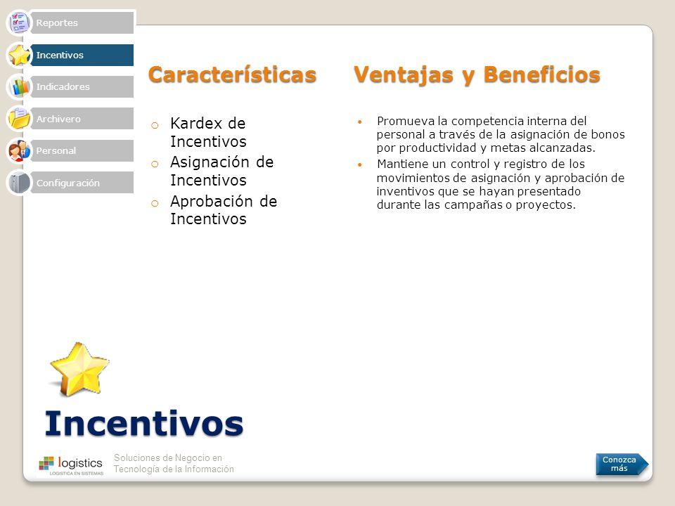 Soluciones de Negocio en Tecnología de la Información Incentivos Características Ventajas y Beneficios o Kardex de Incentivos o Asignación de Incentiv