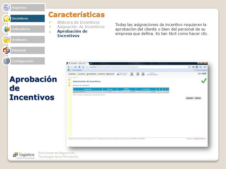 Soluciones de Negocio en Tecnología de la InformaciónCaracterísticas Bitácora de Incentivos Asignación de Incentivos o Aprobación de Incentivos Aproba