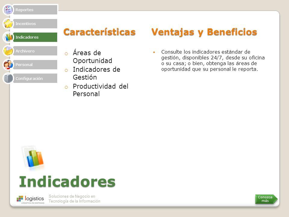 Soluciones de Negocio en Tecnología de la Información Indicadores Características Ventajas y Beneficios o Áreas de Oportunidad o Indicadores de Gestió