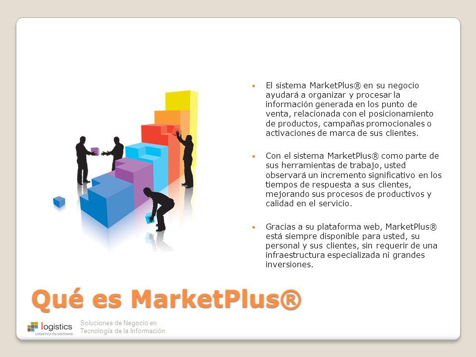 Soluciones de Negocio en Tecnología de la Información Qué es MarketPlus® El sistema MarketPlus® en su negocio ayudará a organizar y procesar la inform