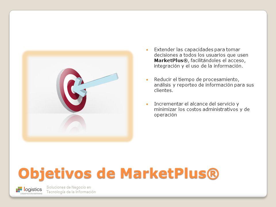 Soluciones de Negocio en Tecnología de la Información Objetivos de MarketPlus® Extender las capacidades para tomar decisiones a todos los usuarios que