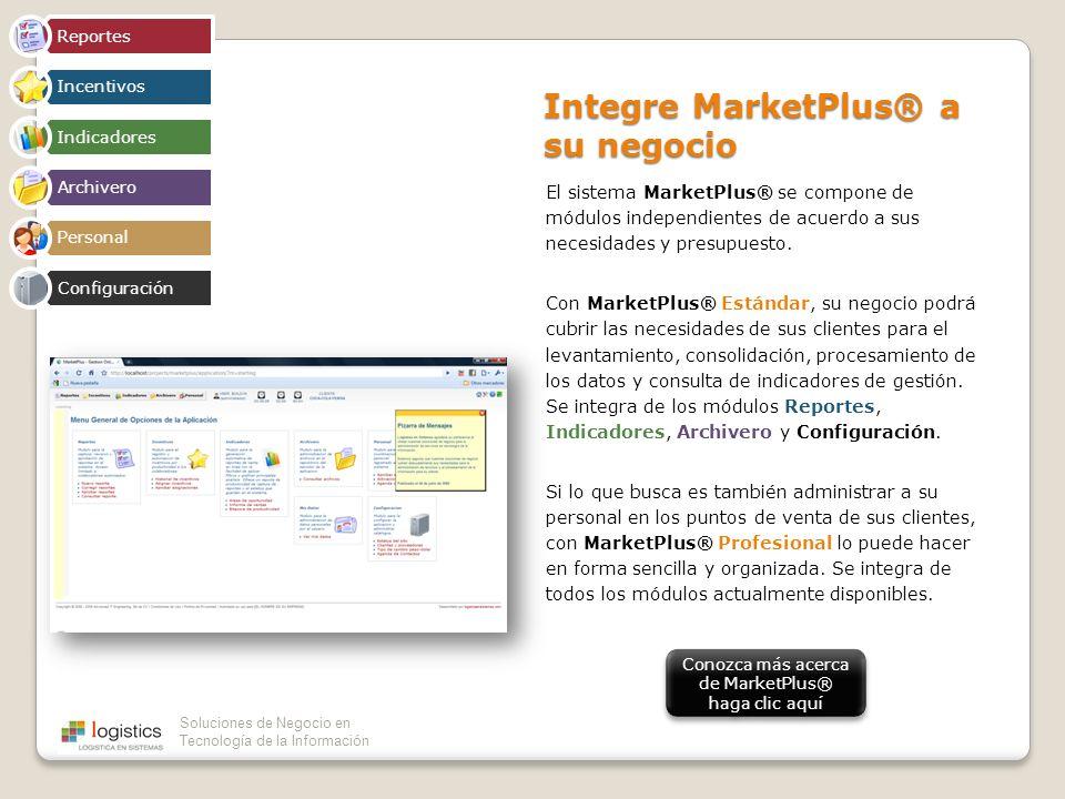 Soluciones de Negocio en Tecnología de la Información Integre MarketPlus® a su negocio El sistema MarketPlus® se compone de módulos independientes de