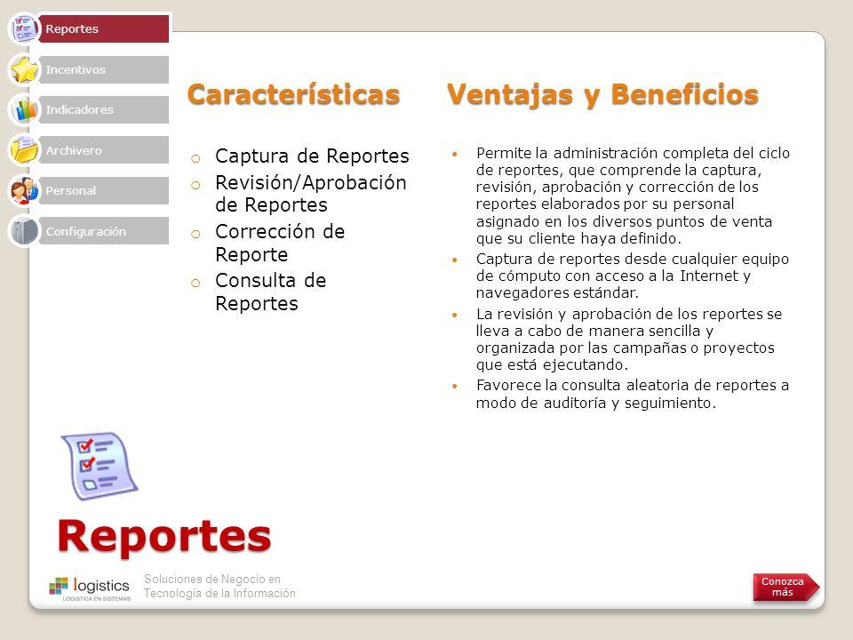 Soluciones de Negocio en Tecnología de la Información Reportes Características Ventajas y Beneficios o Captura de Reportes o Revisión/Aprobación de Re