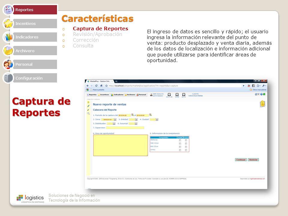Soluciones de Negocio en Tecnología de la InformaciónCaracterísticas o Captura de Reportes o Revisión/Aprobación o Corrección o Consulta Captura de Re