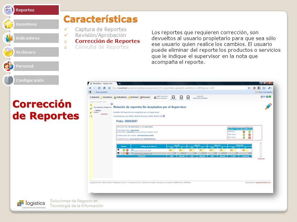 Soluciones de Negocio en Tecnología de la InformaciónCaracterísticas Captura de Reportes Revisión/Aprobación o Corrección de Reportes o Consulta de Re