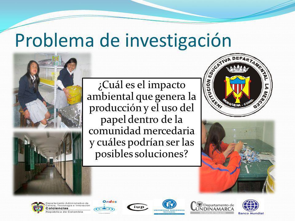 Problema de investigación ¿Cuál es el impacto ambiental que genera la producción y el uso del papel dentro de la comunidad mercedaria y cuáles podrían