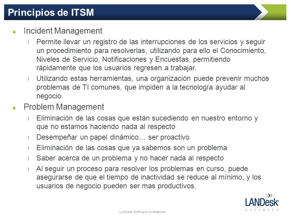 LANDesk Software Confidential Principios de ITSM Incident Management Permite llevar un registro de las interrupciones de los servicios y seguir un pro
