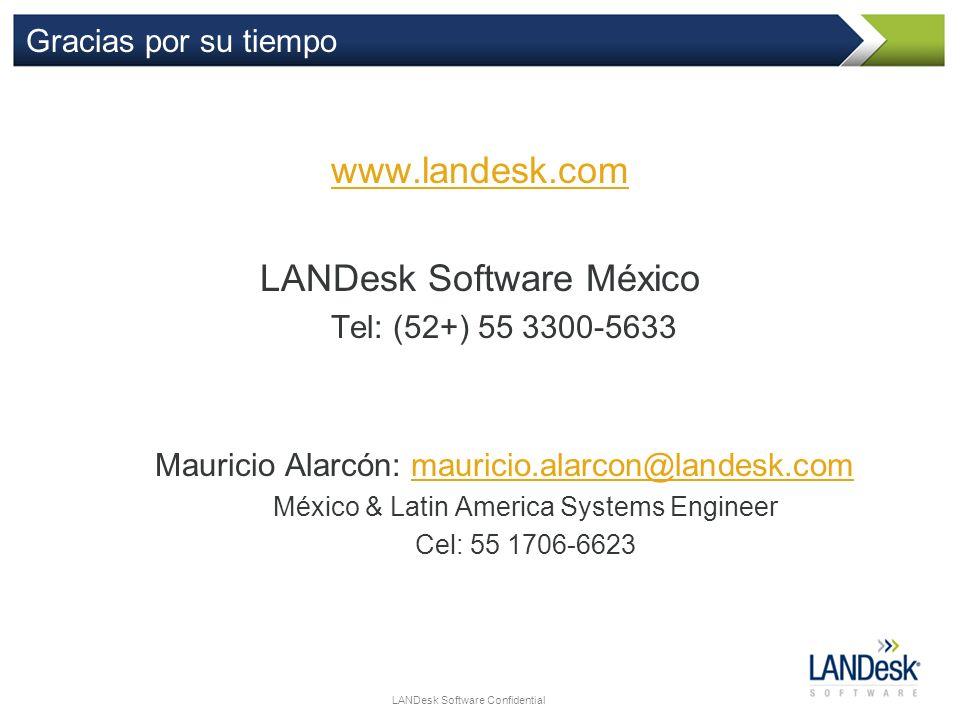 LANDesk Software Confidential Gracias por su tiempo www.landesk.com LANDesk Software México Tel: (52+) 55 3300-5633 Mauricio Alarcón: mauricio.alarcon