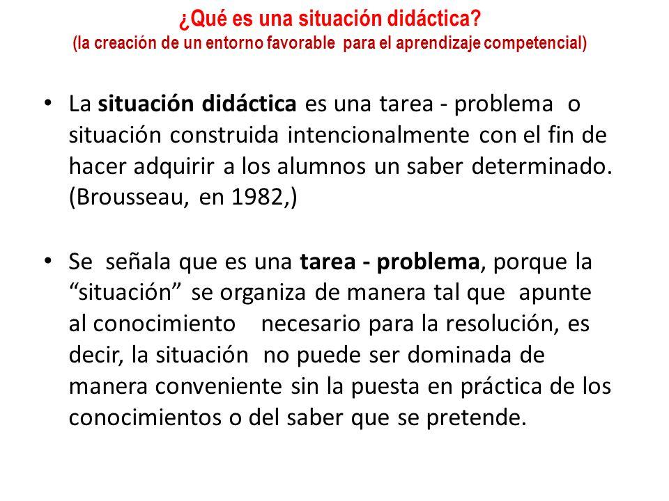¿Qué es una situación didáctica? (la creación de un entorno favorable para el aprendizaje competencial) La situación didáctica es una tarea - problema