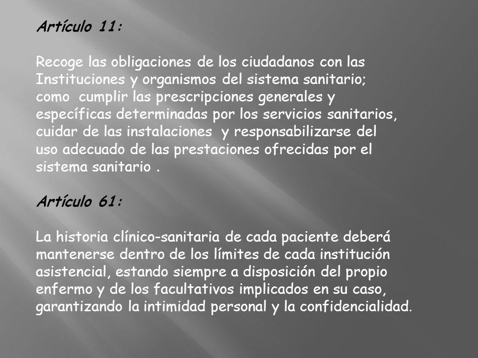 Artículo 11: Recoge las obligaciones de los ciudadanos con las Instituciones y organismos del sistema sanitario; como cumplir las prescripciones gener