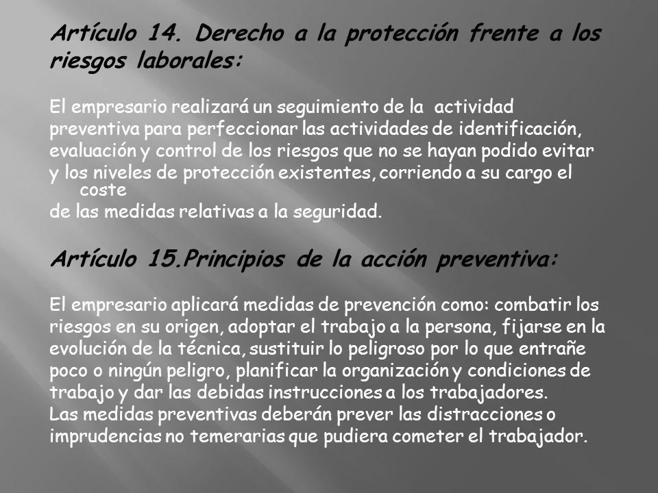 Artículo 14. Derecho a la protección frente a los riesgos laborales: El empresario realizará un seguimiento de la actividad preventiva para perfeccion