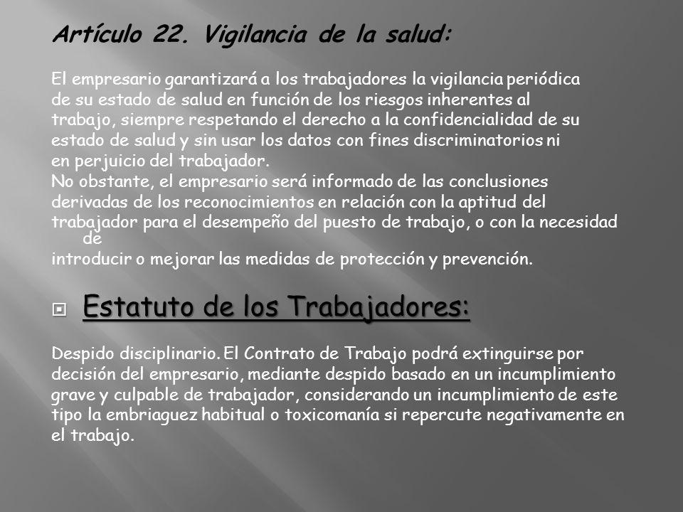 Artículo 22. Vigilancia de la salud: El empresario garantizará a los trabajadores la vigilancia periódica de su estado de salud en función de los ries
