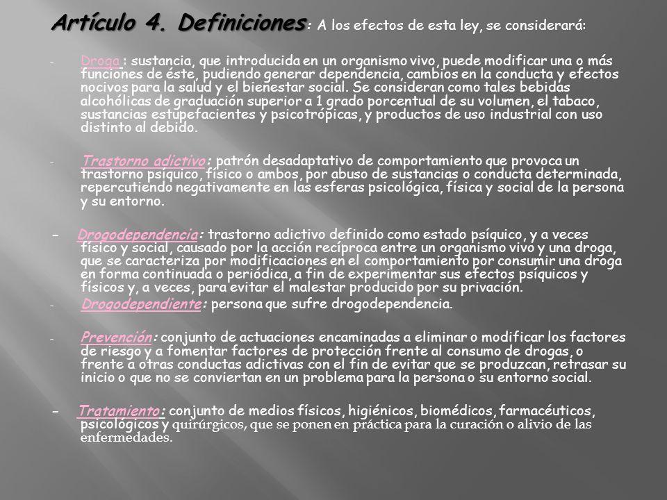 Artículo 4. Definiciones Artículo 4. Definiciones : A los efectos de esta ley, se considerará: - Droga : sustancia, que introducida en un organismo vi