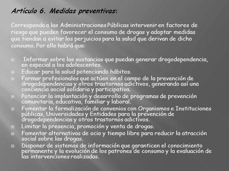 Artículo 6. Medidas preventivas: Corresponde a las Administraciones Públicas intervenir en factores de riesgo que pueden favorecer el consumo de droga