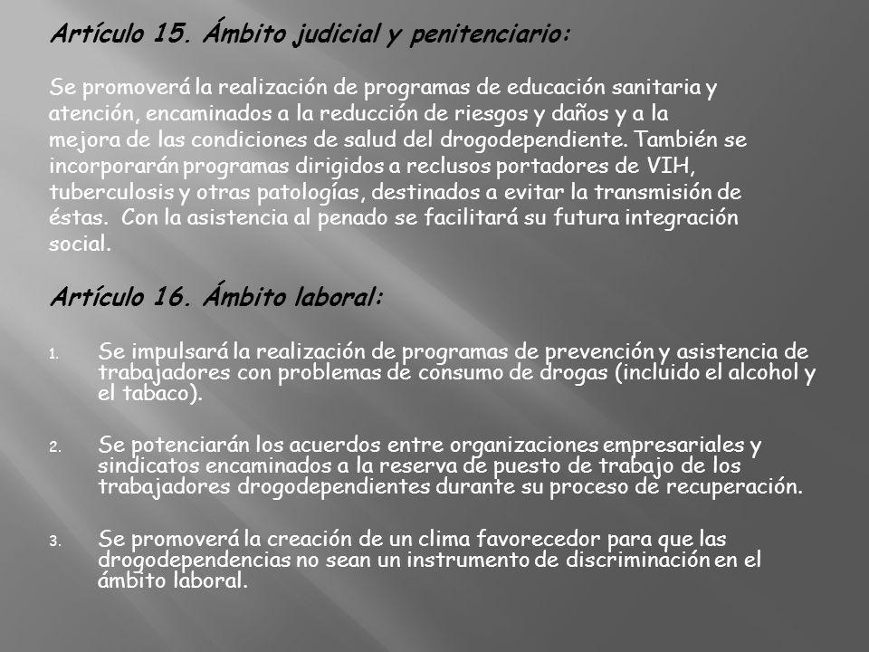 Artículo 15. Ámbito judicial y penitenciario: Se promoverá la realización de programas de educación sanitaria y atención, encaminados a la reducción d