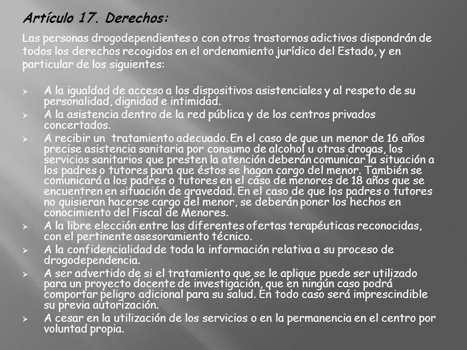 Artículo 17. Derechos: Las personas drogodependientes o con otros trastornos adictivos dispondrán de todos los derechos recogidos en el ordenamiento j