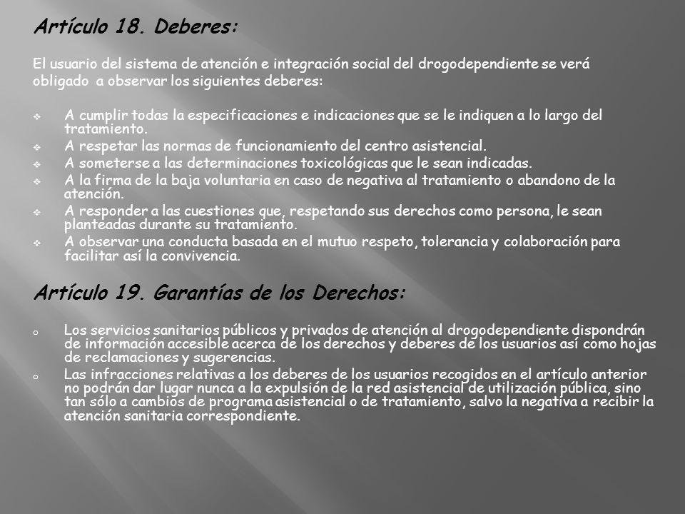 Artículo 18. Deberes: El usuario del sistema de atención e integración social del drogodependiente se verá obligado a observar los siguientes deberes: