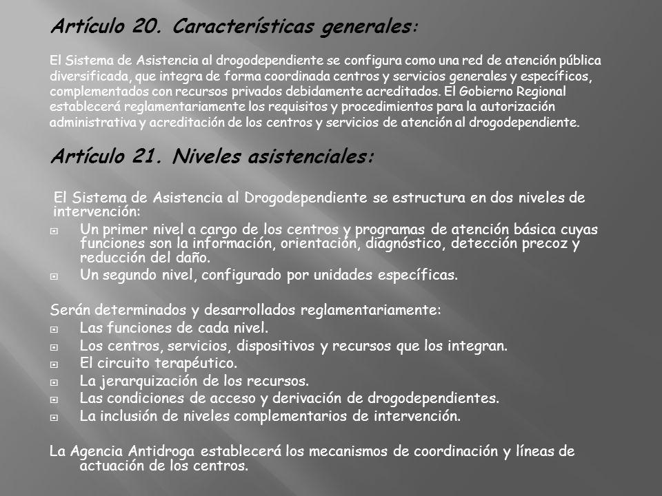 Artículo 20. Características generales : El Sistema de Asistencia al drogodependiente se configura como una red de atención pública diversificada, que