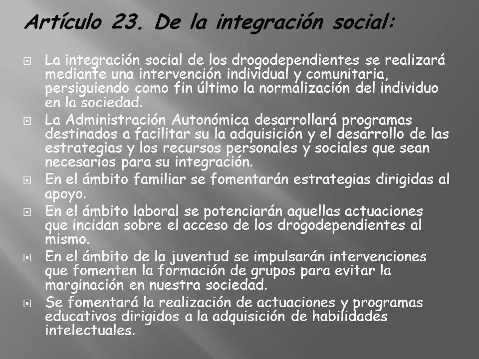 Artículo 23. De la integración social: La integración social de los drogodependientes se realizará mediante una intervención individual y comunitaria,