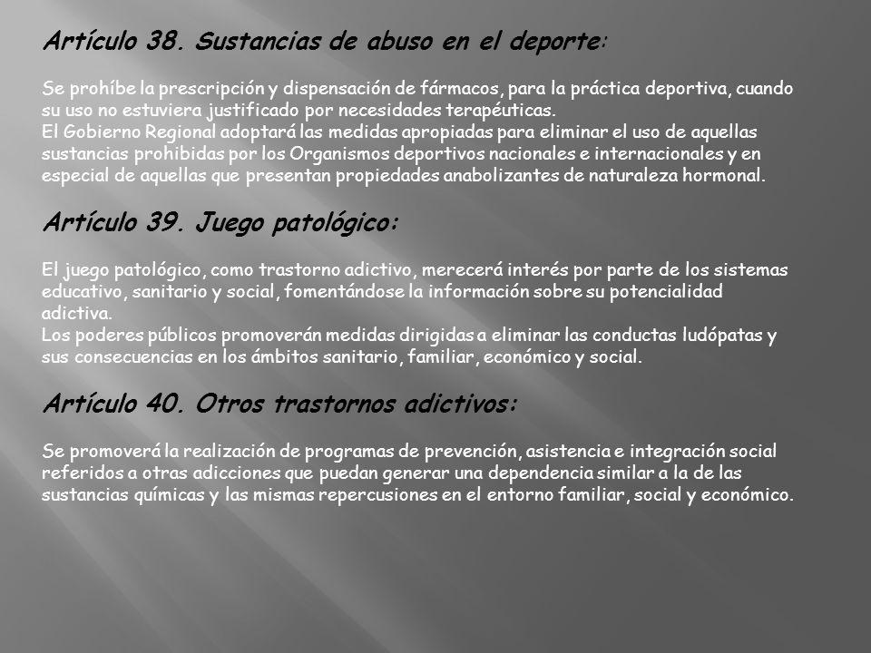 Artículo 38. Sustancias de abuso en el deporte: Se prohíbe la prescripción y dispensación de fármacos, para la práctica deportiva, cuando su uso no es