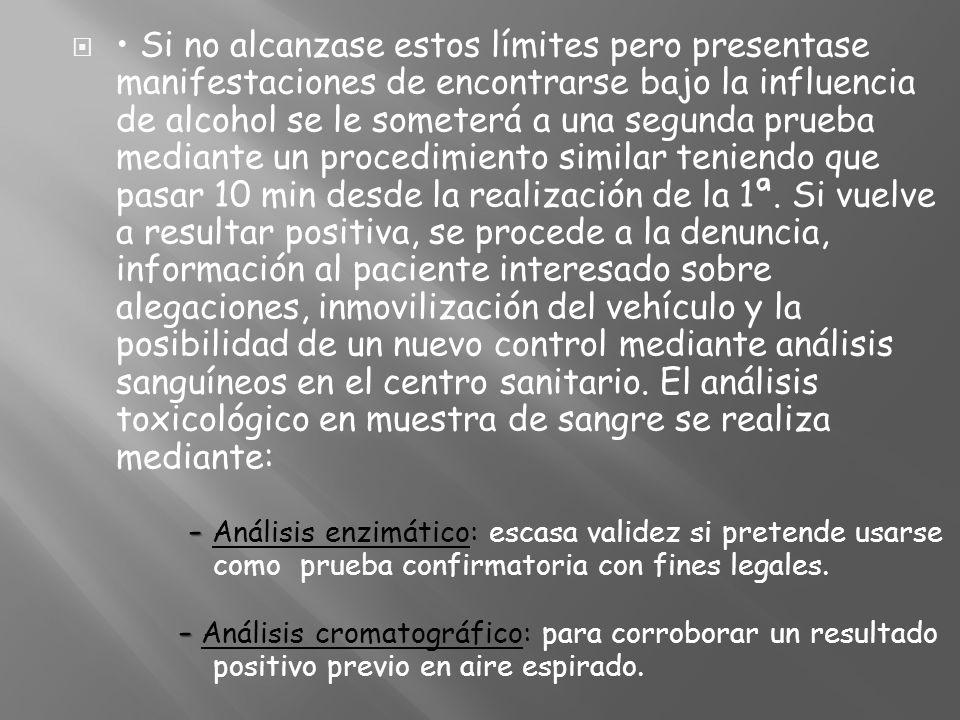 - - Si no alcanzase estos límites pero presentase manifestaciones de encontrarse bajo la influencia de alcohol se le someterá a una segunda prueba med