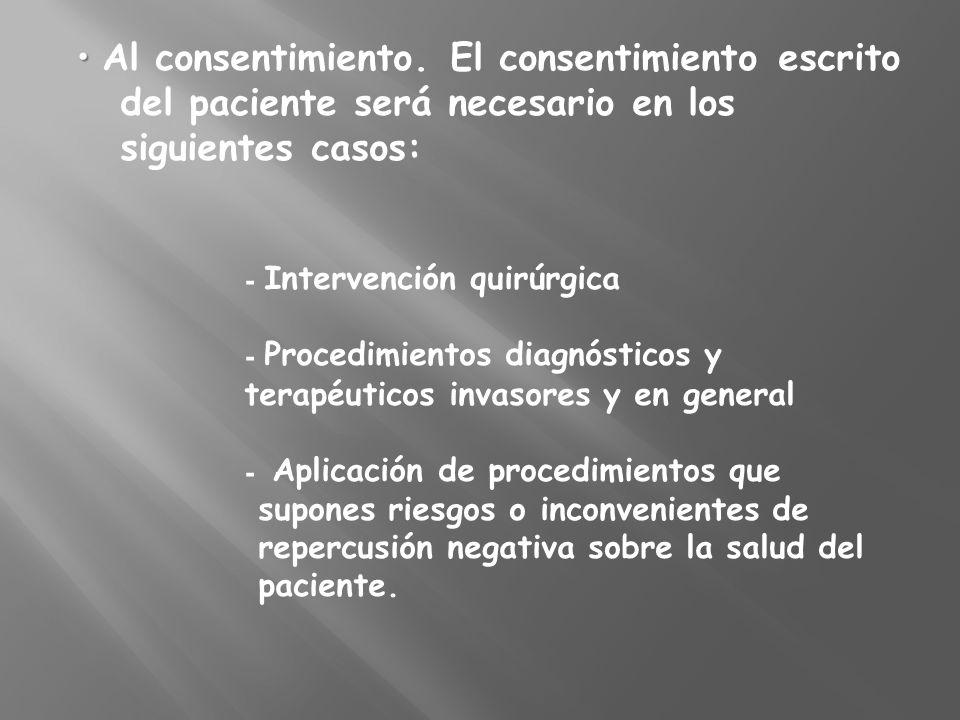 Al consentimiento. El consentimiento escrito del paciente será necesario en los siguientes casos: - Intervención quirúrgica - Procedimientos diagnósti