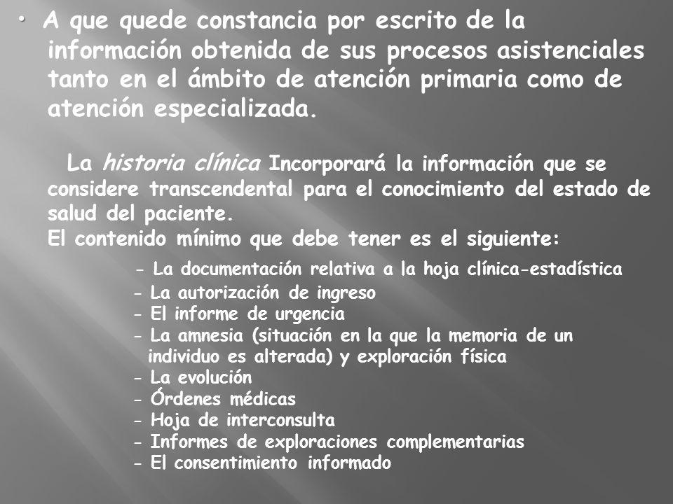 A que quede constancia por escrito de la información obtenida de sus procesos asistenciales tanto en el ámbito de atención primaria como de atención e