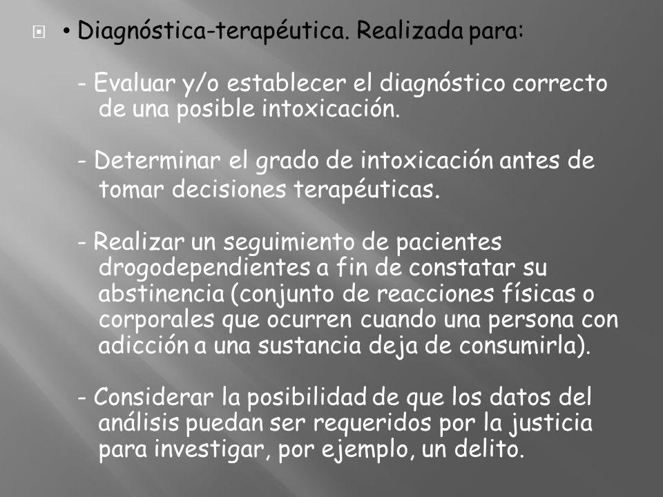 Diagnóstica-terapéutica. Realizada para: - Evaluar y/o establecer el diagnóstico correcto de una posible intoxicación. - Determinar el grado de intoxi
