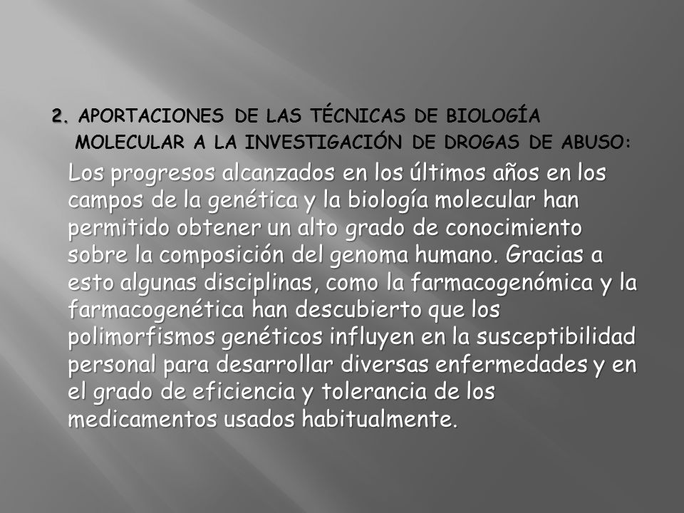 2. 2. APORTACIONES DE LAS TÉCNICAS DE BIOLOGÍA MOLECULAR A LA INVESTIGACIÓN DE DROGAS DE ABUSO: Los progresos alcanzados en los últimos años en los ca